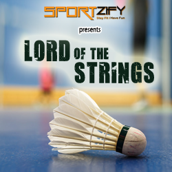 Lord of the Strings (Badminton Tournament)